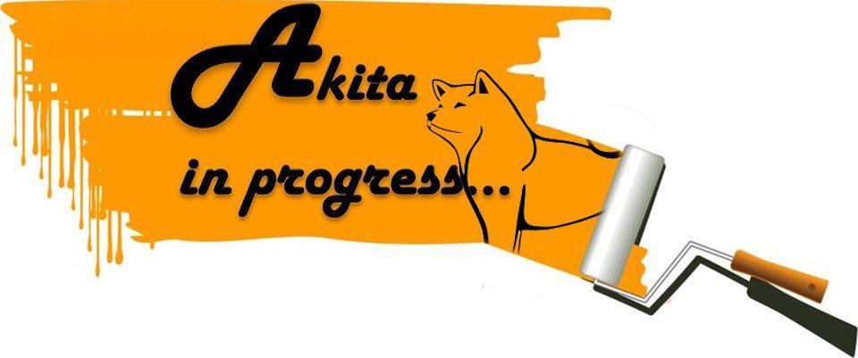 Akita In Progress